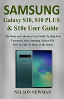 Samsung Galaxy S10  S10    S10e User Guide  The Basic and Advance User Guide to Help You Customize Your Samsung Galaxy S10  S10    S10e to Make It 10x