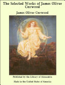 The Selected Works of James Oliver Curwood