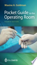 """Pocket Guide to the Operating Room"" by Maxine A Goldman"
