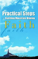 Practical Steps To Building Mountain Moving Faith