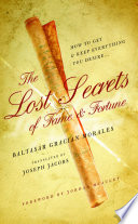 The Lost Secrets of Fame and Fortune  How to Get   And Keep   Everything You Desire Book