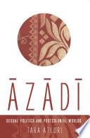 Azadi  Sexual Politics and Postcolonial Worlds