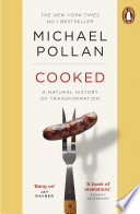 """Cooked: A Natural History of Transformation"" by Michael Pollan"