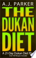 The Dukan Diet: A 21-Day Dukan Diet Plan (Over 100 Dukan Diet Recipes Included)
