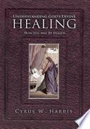 Understanding God   s Divine Healing