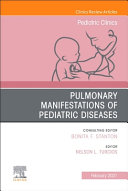 Pulmonary Manifestations of Pediatric Diseases  an Issue of Pediatric Clinics of North America  Volume 68 1