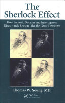 link to The Sherlock effect : how forensic doctors and investigators disastrously reason like the great detective / Thomas W. Young, MD in the TCC library catalog