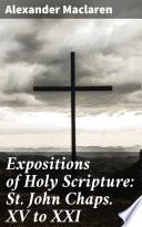 Expositions of Holy Scripture  St  John Chaps  XV to XXI