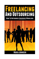 Freelancing and Outsourcing: How to Outsource Excessive Workload