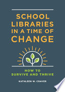 School Libraries In A Time Of Change How To Survive And Thrive