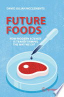 """Future Foods: How Modern Science Is Transforming the Way We Eat"" by David Julian McClements"