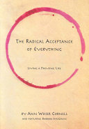 The Radical Acceptance of Everything