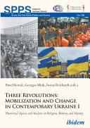 Three Revolutions  Mobilization and Change in Contemporary Ukraine I