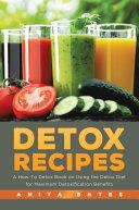 Detox Recipes  A How To Detox Book on Using the Detox Diet for Maximum Detoxification Benefits