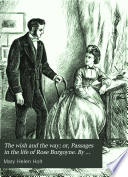 The wish and the way  or  Passages in the life of Rose Burgoyne  By the author of  The diamond wreath