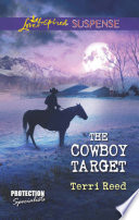 The Cowboy Target  Mills   Boon Love Inspired Suspense   Protection Specialists  Book 4