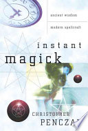 """Instant Magick: Ancient Wisdom, Modern Spellcraft"" by Christopher Penczak"