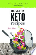 Healthy Keto Recipes  88 Easy Ketogenic Recipes for Better Health and Slimmer Body