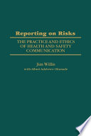 Reporting On Risks The Practice And Ethics Of Health And Safety Communication