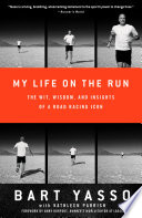 """""""My Life on the Run: The Wit, Wisdom, and Insights of a Road Racing Icon"""" by Bart Yasso, Kathleen Parrish, Amby Burfoot"""