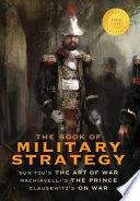 The Book of Military Strategy: Sun Tzu's the Art of War, Machiavelli's the Prince, and Clausewitz's on War (Annotated) (1000 Copy Limited Edition)