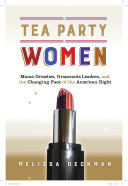 Tea Party Women: Mama Grizzlies, Grassroots Leaders, and the ...