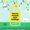 How to Recycle Your Feelings