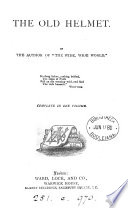 The old helmet, by the author of 'Wide, wide world'. Complete in 1 vol