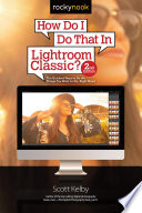 How Do I Do That In Lightroom Classic   2nd Edition  Book