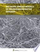 Network Spread Models of Neurodegenerative Diseases