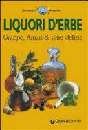 Liquori d'erbe. Grappe, amari & altre delizie