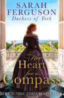 Her Heart for a Compass  A mesmerising debut novel of love  longing  and daring to follow your heart from Sarah Ferguson  Duchess of York   A romance that will thrill fans of Bridgerton and Victoria