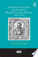 The African Prester John and the Birth of Ethiopian European Relations  1402 1555