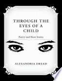 Through The Eyes Of A Child Poetry And Short Stories Book PDF