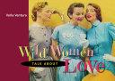 Wild Women Talk About Love Pdf/ePub eBook