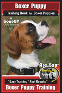 Boxer Puppy Training Book for Boxer Puppies by Boneup Dog Training