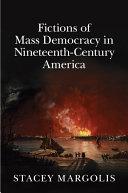 Pdf Fictions of Mass Democracy in Nineteenth-Century America