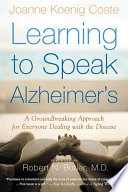 """Learning to Speak Alzheimer's: A Groundbreaking Approach for Everyone Dealing with the Disease"" by Joanne Koenig Coste"