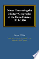 Notes Illustrating the Military Geography of the United States  1813   1880