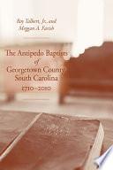 The Antipedo Baptists of Georgetown County, South Carolina, 1710–2010
