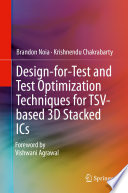 Design for Test and Test Optimization Techniques for TSV based 3D Stacked ICs