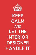 Keep Calm and Let the Interior Designer Handle It: The Interior Designer Designer Notebook