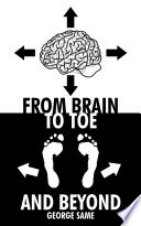 From Brain to Toe and Beyond