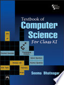 """TEXTBOOK OF COMPUTER SCIENCE FOR CLASS XI"" by SEEMA BHATNAGAR"