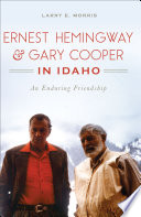 Ernest Hemingway   Gary Cooper in Idaho