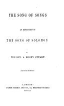 The Song of Songs     An Exposition by the Rev  A  Moody Stuart  Second Edition   With the Text