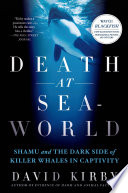 """""""Death at SeaWorld: Shamu and the Dark Side of Killer Whales in Captivity"""" by David Kirby"""