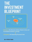 The Investment Blueprint  Mastering  The Monetary System  Market Cycles  and Cycle Based Investment Strategy   Navigating  The Impending Financi Book