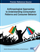 Anthropological Approaches to Understanding Consumption Patterns and Consumer Behavior