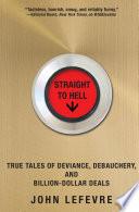 """Straight to Hell: True Tales of Deviance, Debauchery, and Billion-Dollar Deals"" by John LeFevre"